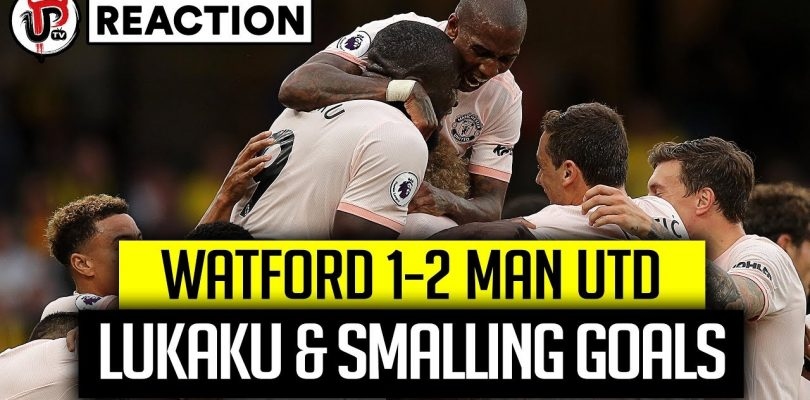 WATFORD 1-2 MAN UTD | LUKAKU & SMALLING GOALS SEAL BIG WIN! | REACTION