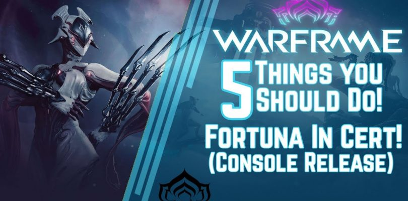 Warframe: 5 Things To Do Before Fortuna Drops on Console! (In Cert!)