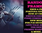 Warframe — Fortuna Xbox & PS4 update at Cert, Switch control issues found & more! — Random Frames!