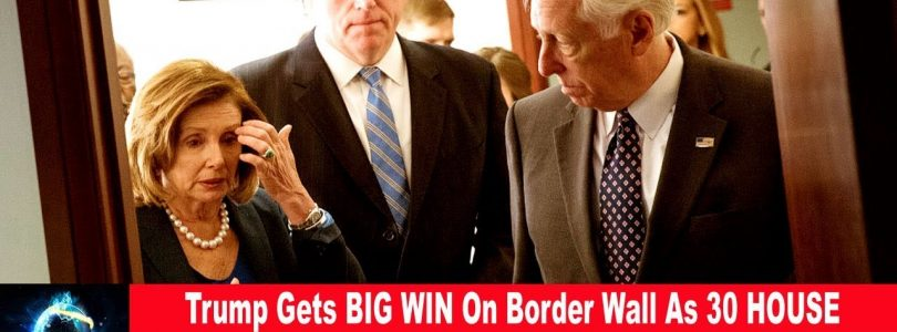 Trump Gets BIG WIN On Border Wall As 30 HOUSE DEMOCRATS Call On Pelosi To FUND THE WALL(VIDEO)!!!