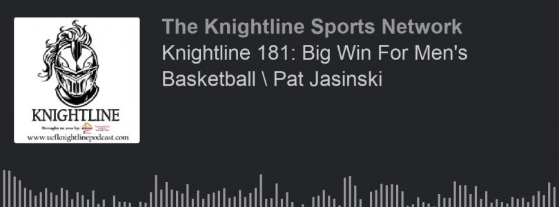 Knightline 181: Big Win For Men's Basketball  Pat Jasinski