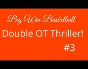 Big Win Basketball #3: Double OT Thriller!