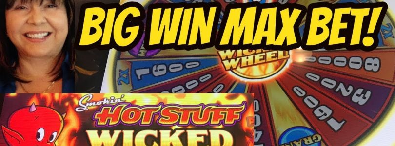 BIG WIN-MAX BET-SMOKIN HOT STUFF WICKED WHEEL