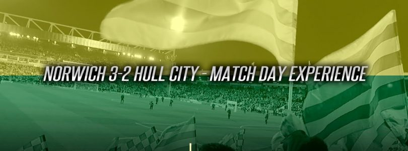NORWICH 3-2 HULL — ANOTHER BIG WIN — MATCH DAY EXPERIENCE