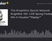 Knightline 183: LIVE Spring Football  Big Win In Houston**Replay**