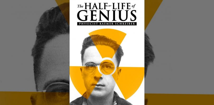 The Half-Life of Genius: Physicist Raemer Schreiber